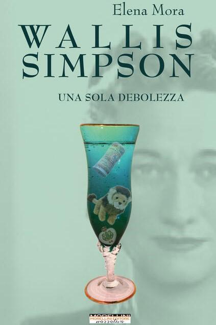 WALLIS SIMPSON. UNA SOLA DEBOLEZZA - ELENA MORA